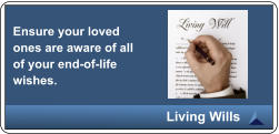 Ensure your loved ones are aware of all of your end-of-life wishes. Living Wills