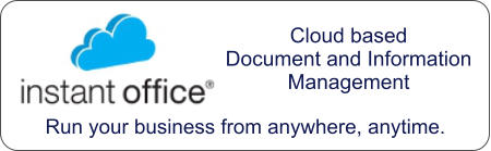 Cloud based Document and Information Management  Run your business from anywhere, anytime.